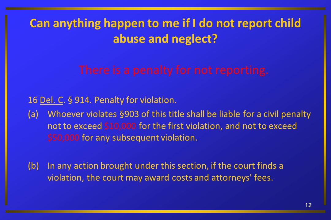 Can anything happen to me if I do not report child abuse and neglect