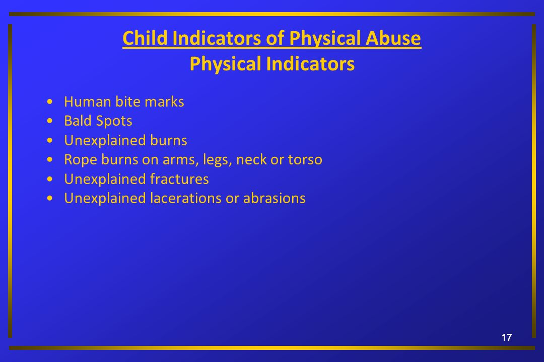 Child Indicators of Physical Abuse Physical Indicators