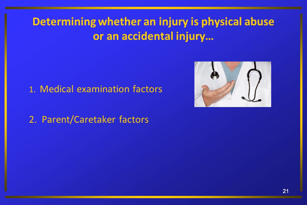 Determining whether an injury is physical abuse or an accidental injury…