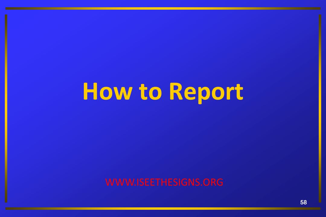 How to Report WWW.ISEETHESIGNS.ORG 58 58