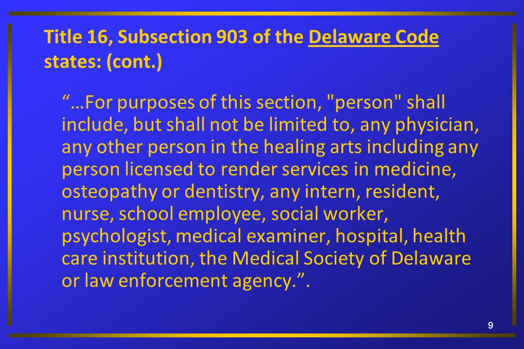 Title 16, Subsection 903 of the Delaware Code states: (cont.)