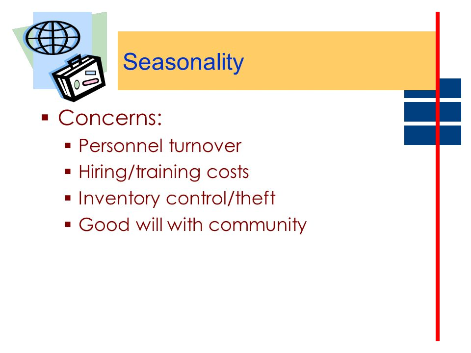 Seasonality Concerns: Personnel turnover Hiring/training costs