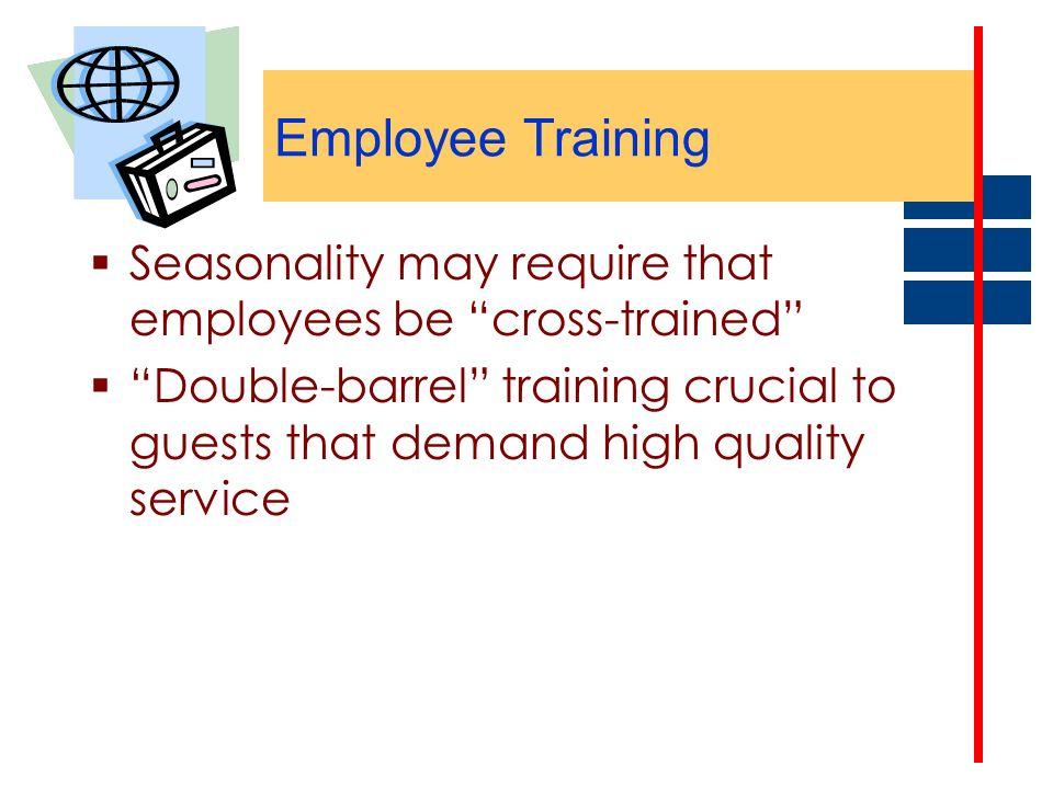 Employee Training Seasonality may require that employees be cross-trained