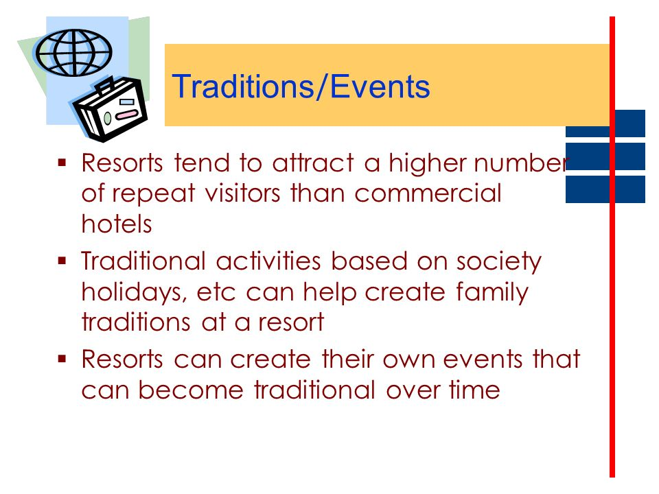Traditions/Events Resorts tend to attract a higher number of repeat visitors than commercial hotels.