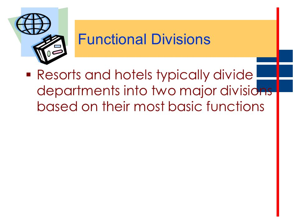 Functional Divisions Resorts and hotels typically divide departments into two major divisions based on their most basic functions.