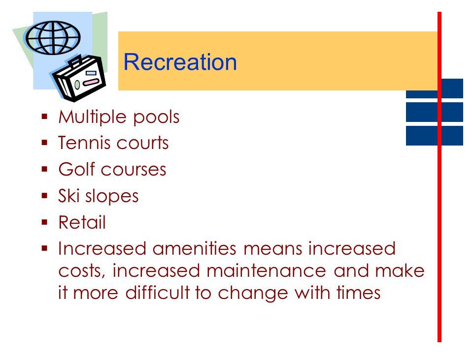 Recreation Multiple pools Tennis courts Golf courses Ski slopes Retail