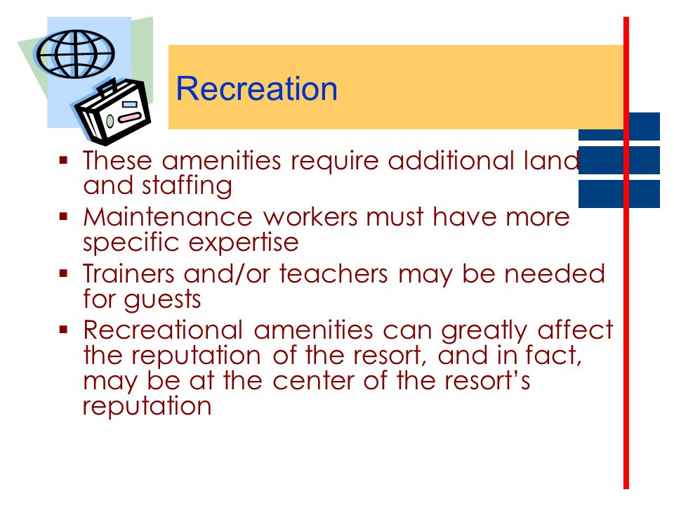 Recreation These amenities require additional land and staffing