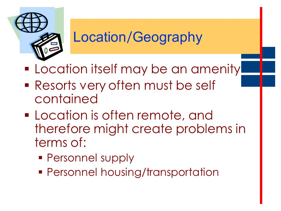 Location/Geography Location itself may be an amenity