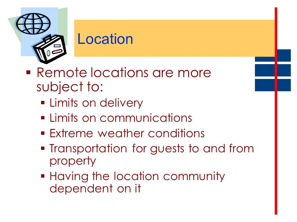 Location Remote locations are more subject to: Limits on delivery