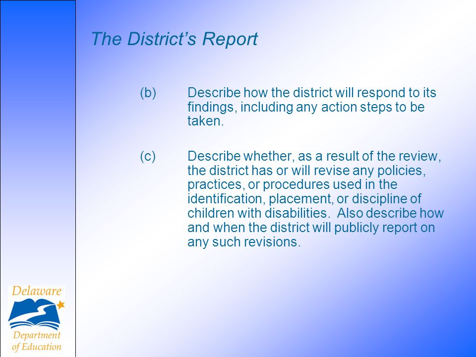 The District's Report (b) Describe how the district will respond to its findings, including any action steps to be taken.