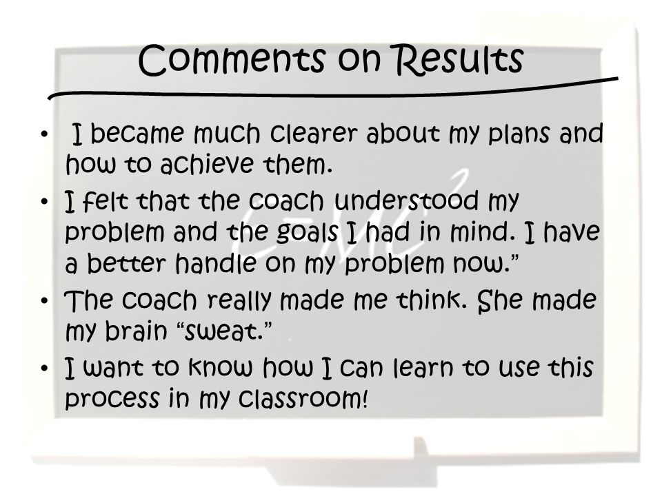 Comments on Results I became much clearer about my plans and how to achieve them.