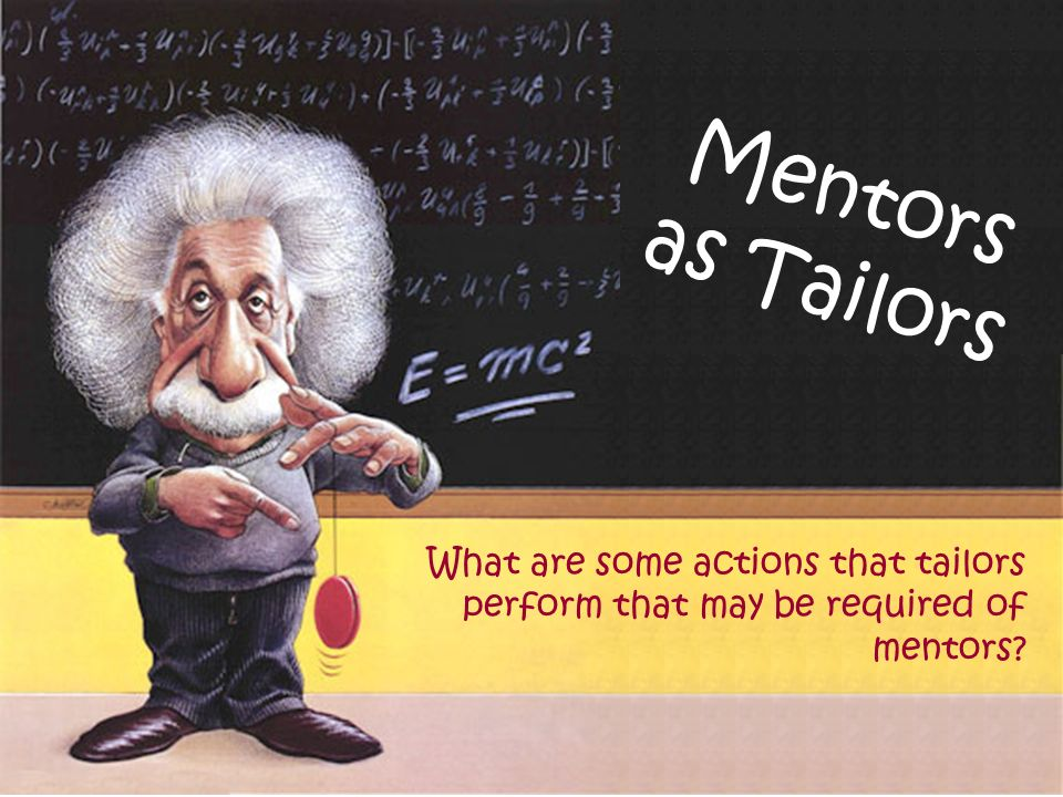 Mentors as Tailors What are some actions that tailors perform that may be required of mentors