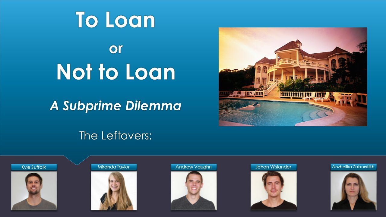 To Loan or Not to Loan A Subprime Dilemma The Leftovers:
