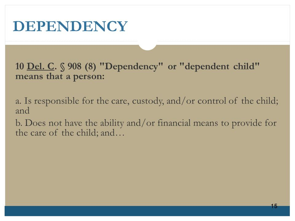 10 Del. C. § 908 (8) Dependency or dependent child means that a person: