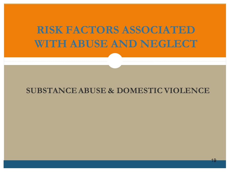 RISK FACTORS ASSOCIATED WITH ABUSE AND NEGLECT