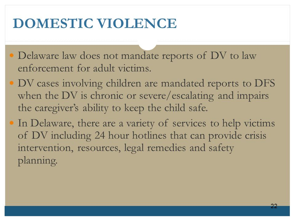 Delaware law does not mandate reports of DV to law enforcement for adult victims.