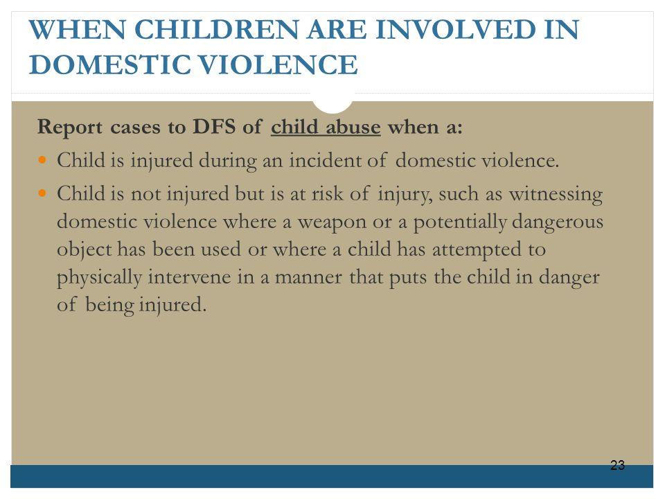 WHEN CHILDREN ARE INVOLVED IN DOMESTIC VIOLENCE