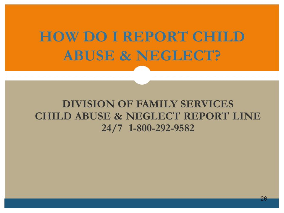 HOW DO I REPORT CHILD ABUSE & NEGLECT