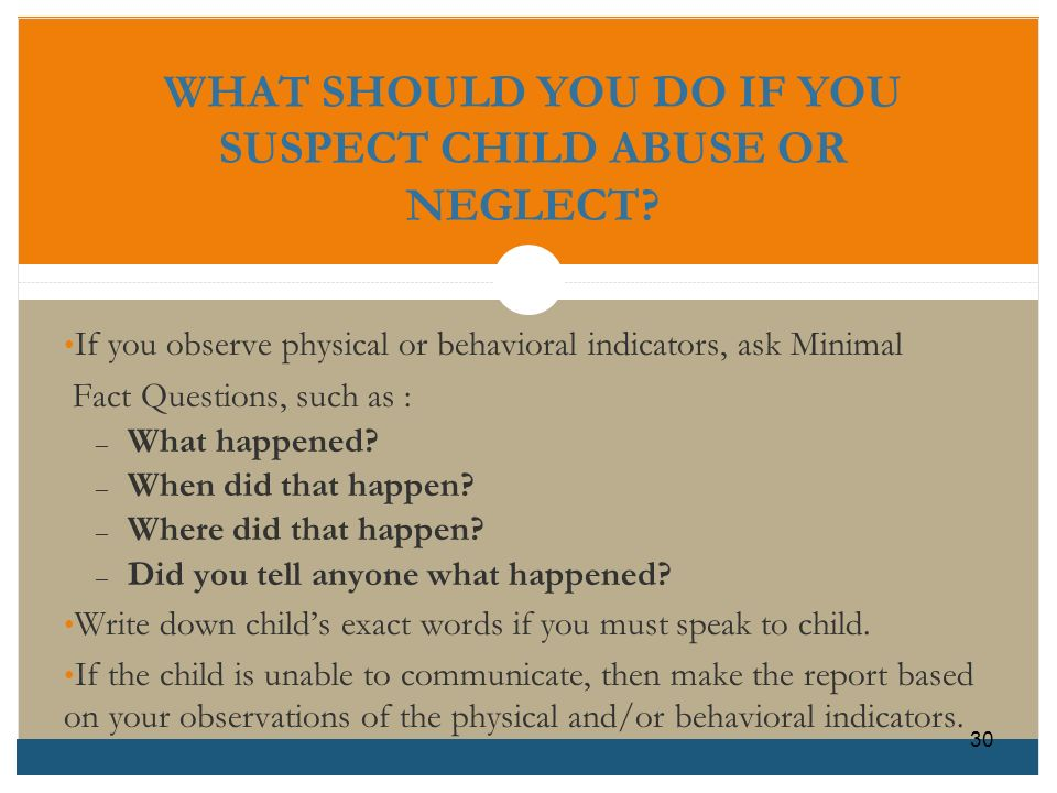 WHAT SHOULD YOU DO IF YOU SUSPECT CHILD ABUSE OR NEGLECT