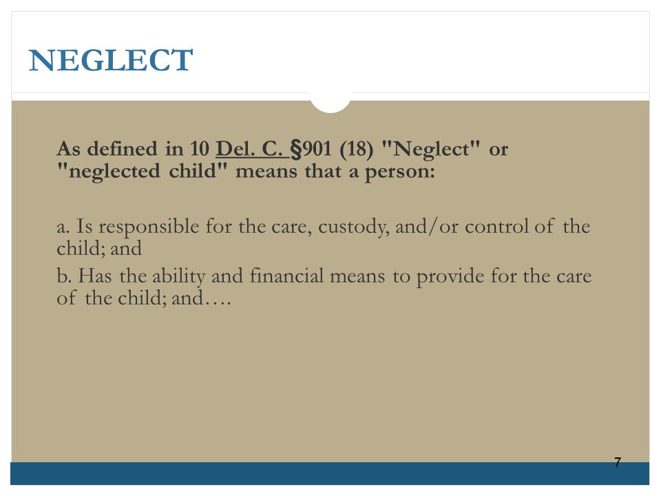 As defined in 10 Del. C. §901 (18) Neglect or neglected child means that a person: