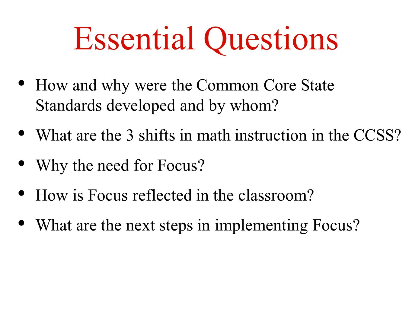 Essential Questions How and why were the Common Core State Standards developed and by whom What are the 3 shifts in math instruction in the CCSS
