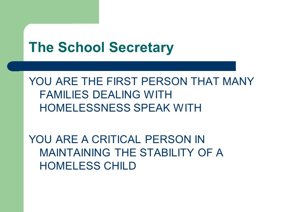 The School Secretary YOU ARE THE FIRST PERSON THAT MANY FAMILIES DEALING WITH HOMELESSNESS SPEAK WITH.