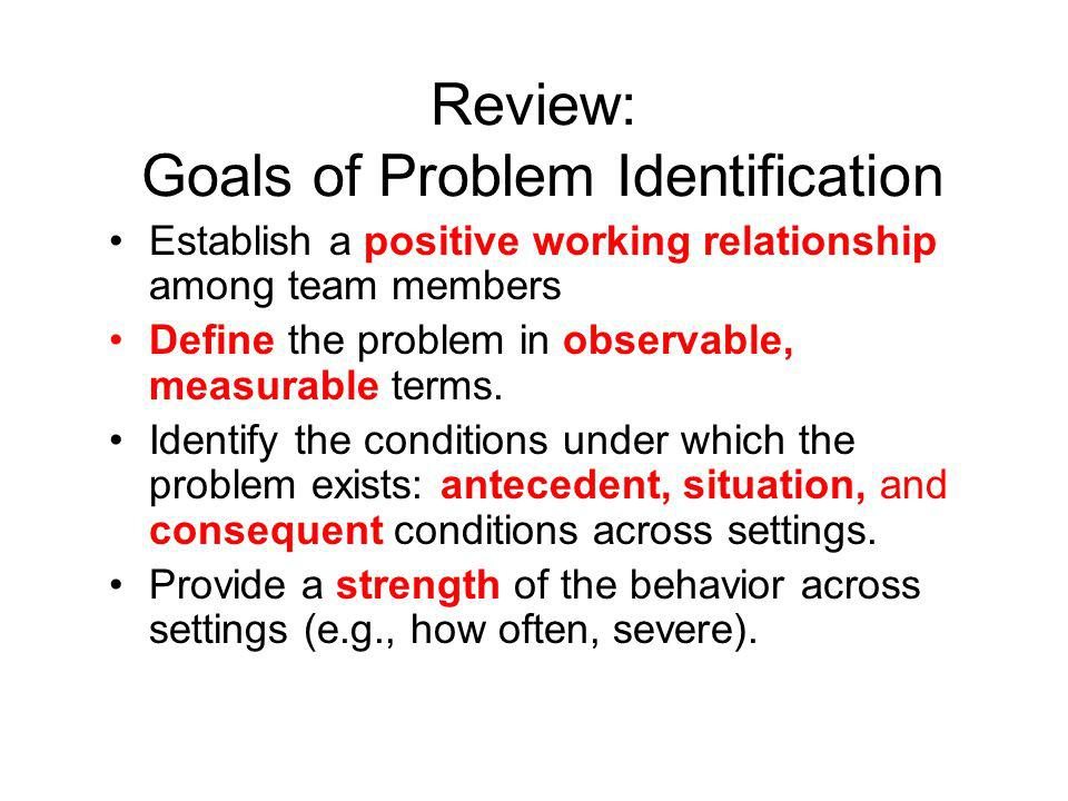 Review: Goals of Problem Identification
