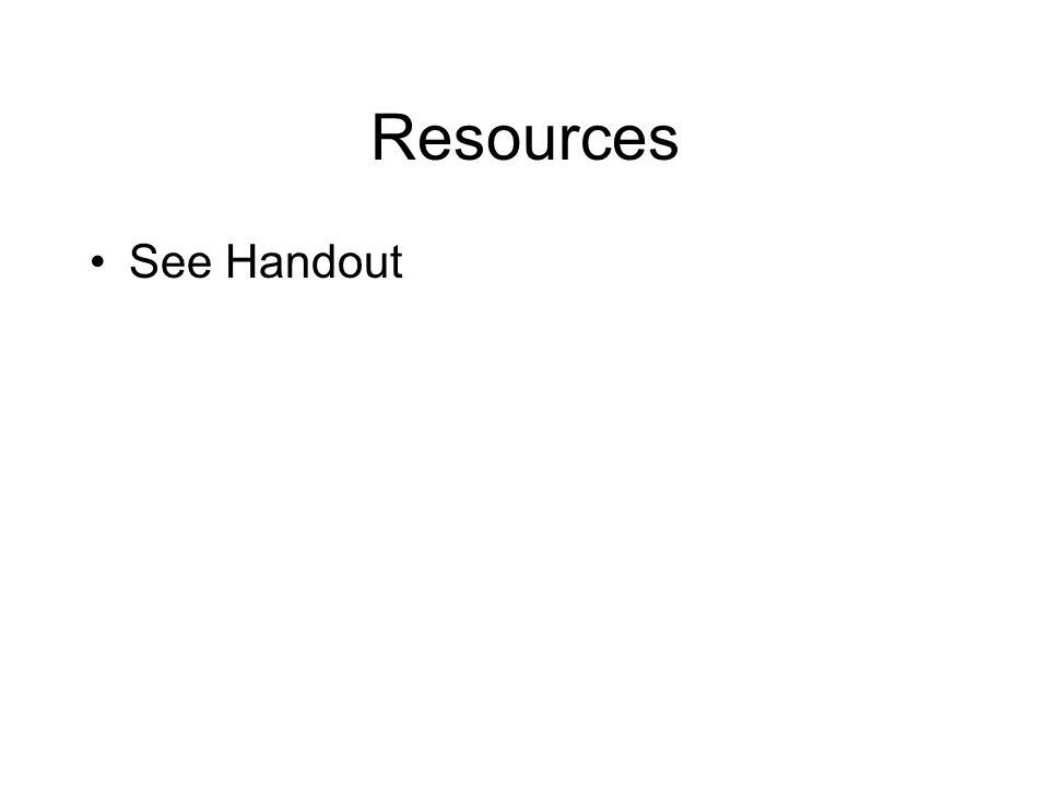 Resources See Handout