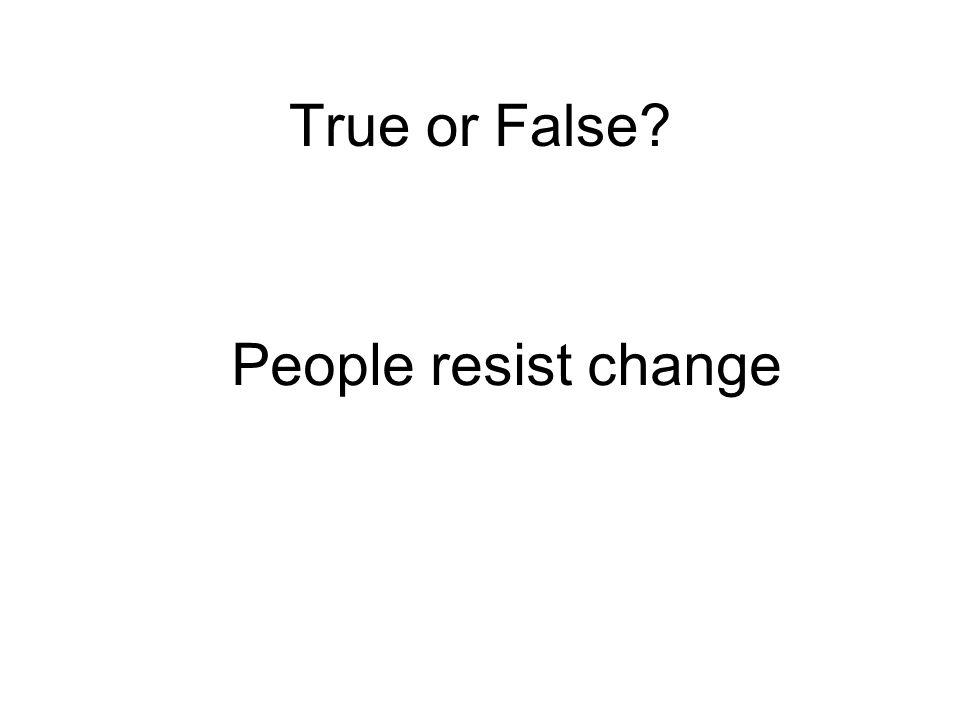 True or False People resist change Judy Elliott