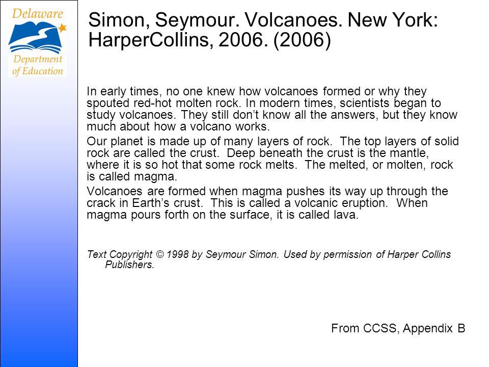 Simon, Seymour. Volcanoes. New York: HarperCollins, 2006. (2006)