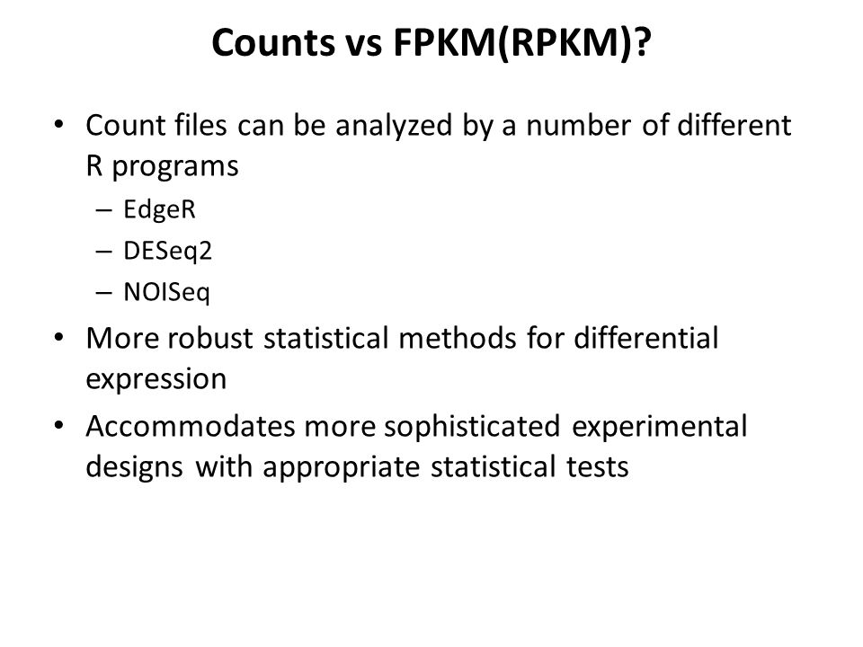 Counts vs FPKM(RPKM) Count files can be analyzed by a number of different R programs. EdgeR. DESeq2.