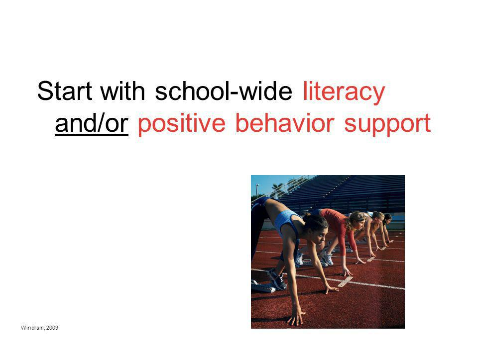 Start with school-wide literacy and/or positive behavior support