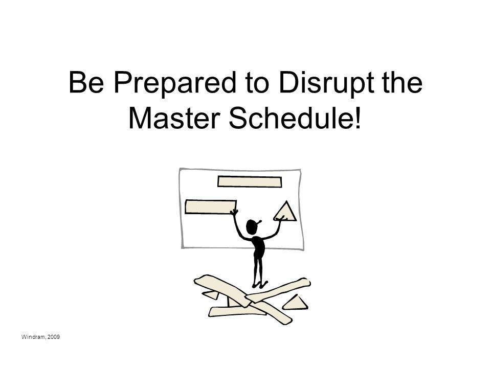 Be Prepared to Disrupt the Master Schedule!
