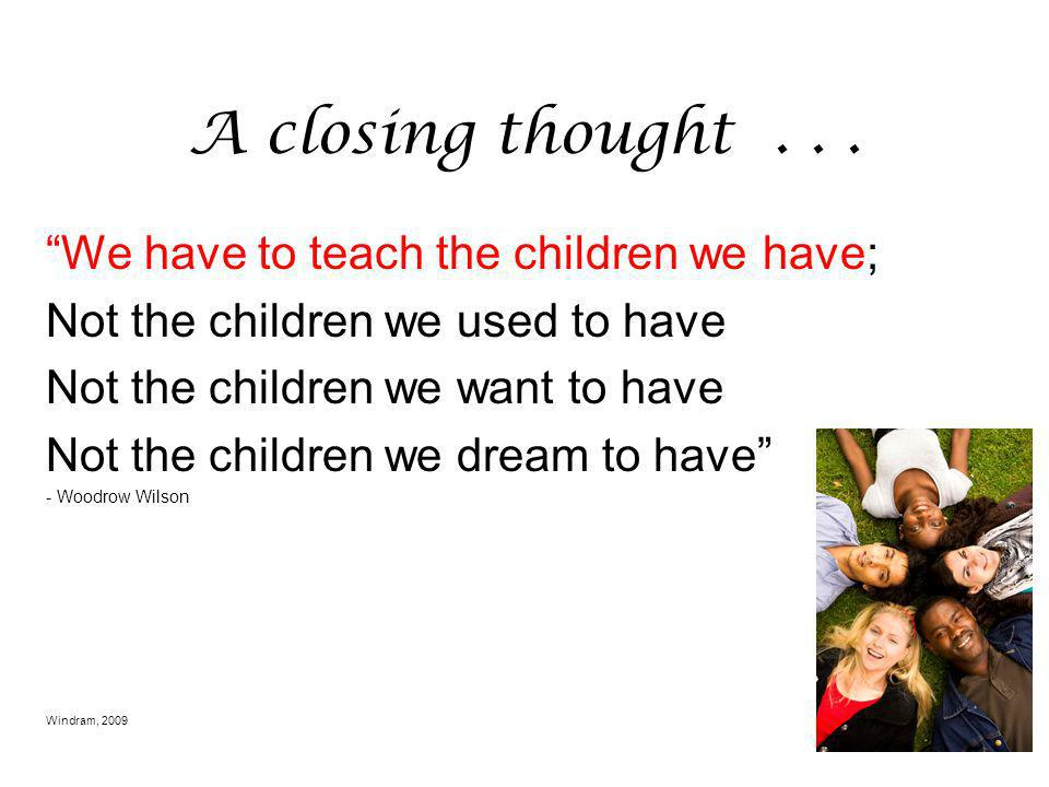 A closing thought . . . We have to teach the children we have;