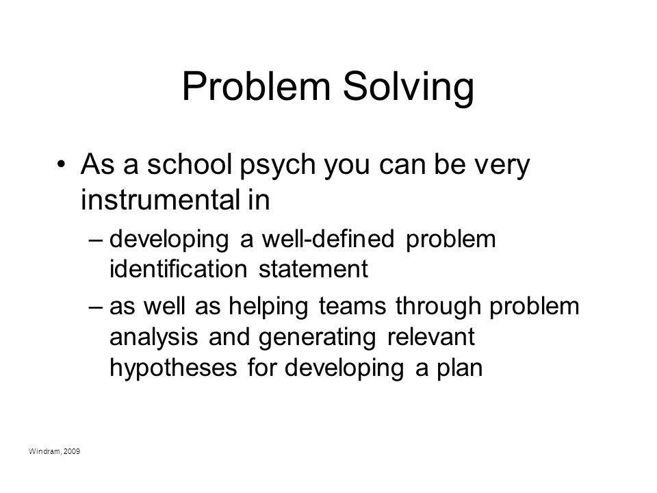 Problem Solving As a school psych you can be very instrumental in