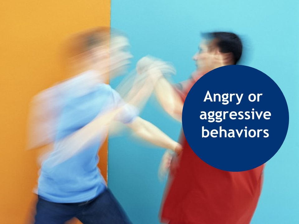 Angry or aggressive behaviors