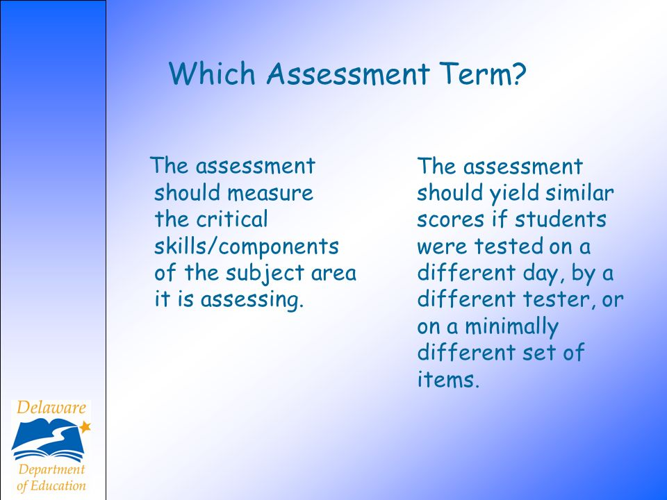 Which Assessment Term The assessment should measure the critical skills/components of the subject area it is assessing.