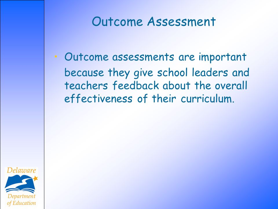 Outcome Assessment Outcome assessments are important