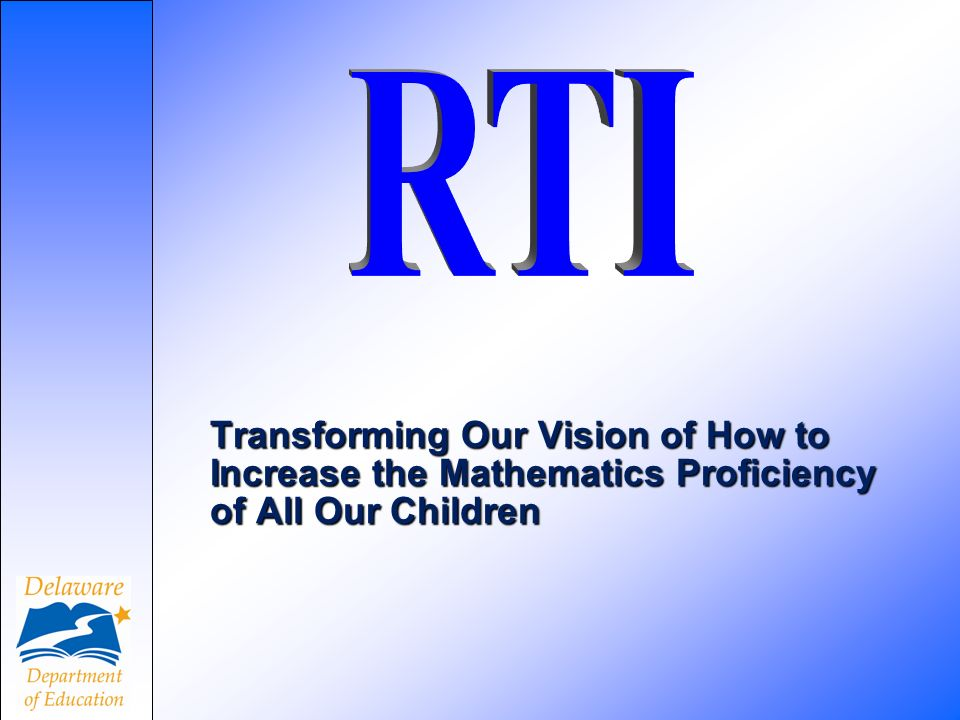 RTI Transforming Our Vision of How to Increase the Mathematics Proficiency of All Our Children