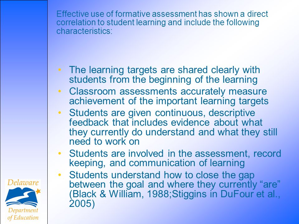 Effective use of formative assessment has shown a direct correlation to student learning and include the following characteristics: