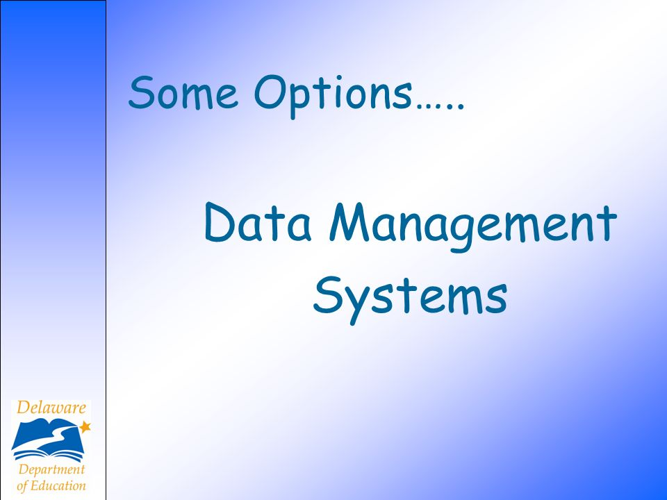 Some Options….. Data Management Systems
