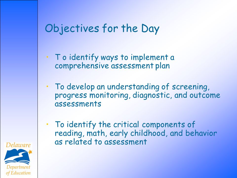 Objectives for the Day T o identify ways to implement a comprehensive assessment plan.