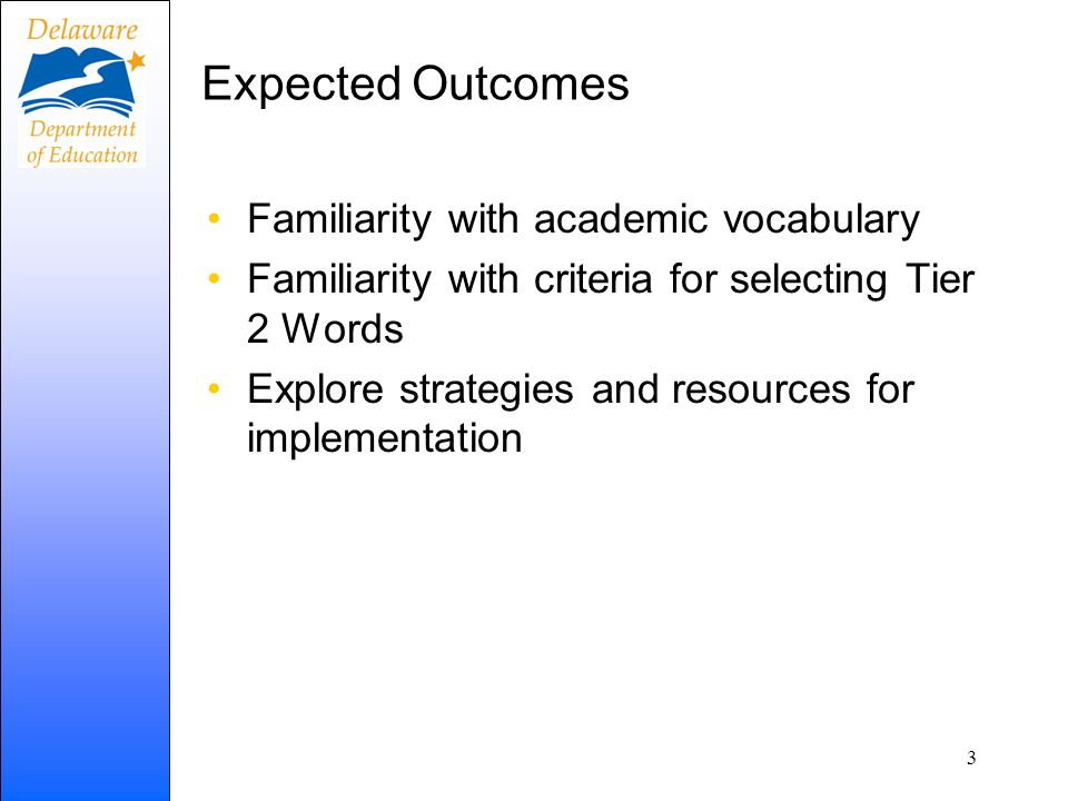 Expected Outcomes Familiarity with academic vocabulary