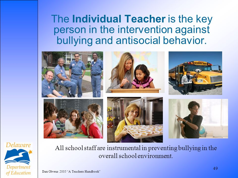 The Individual Teacher is the key person in the intervention against bullying and antisocial behavior.