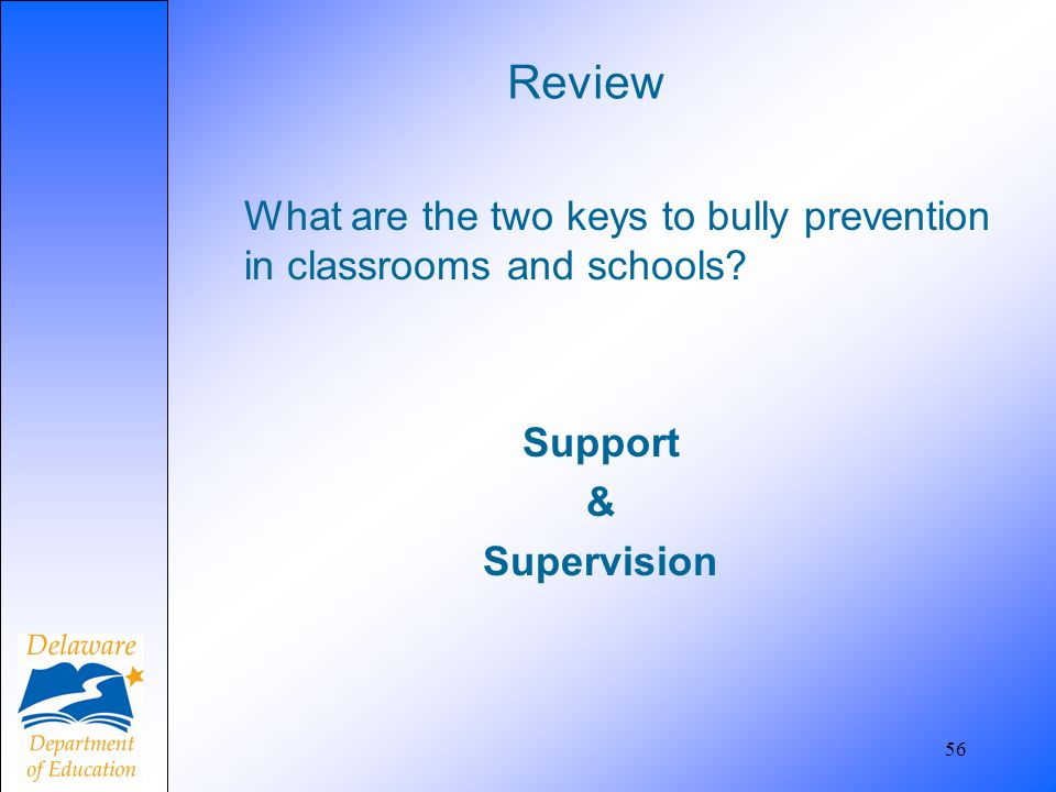 Review What are the two keys to bully prevention in classrooms and schools Support & Supervision
