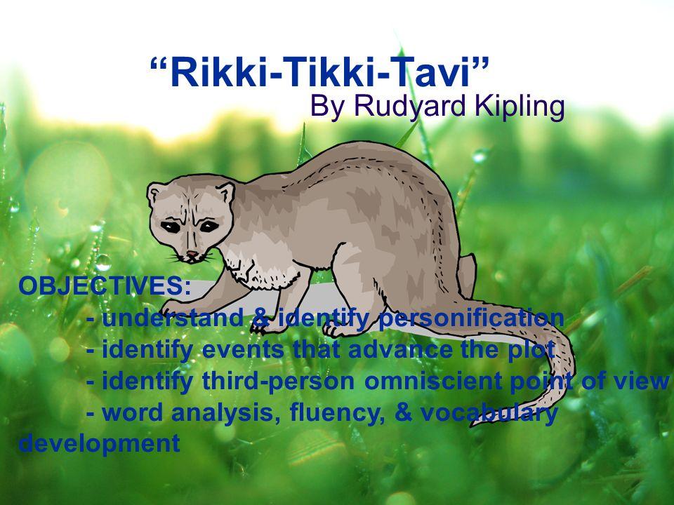 Rikki Tikki Tavi By Rudyard Kipling OBJECTIVES
