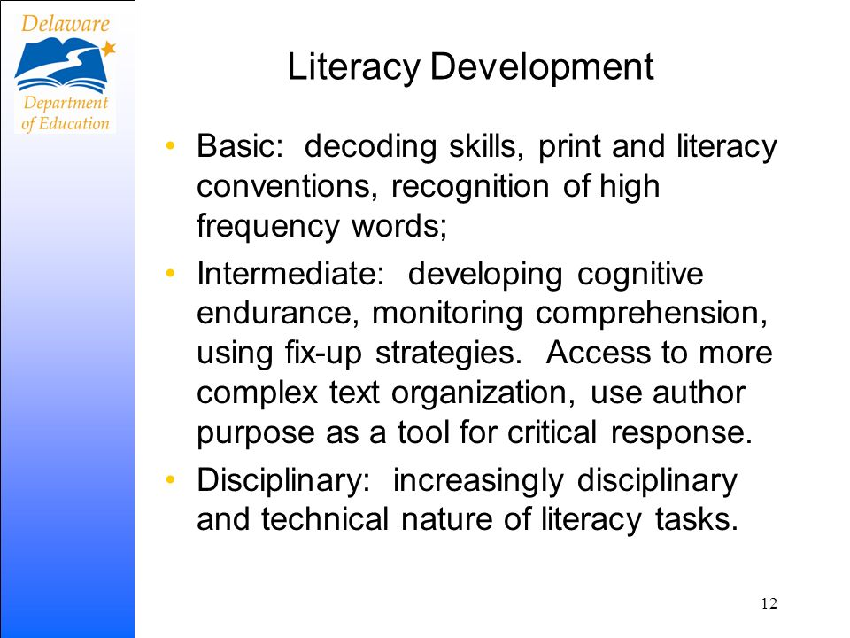 Literacy Development Basic: decoding skills, print and literacy conventions, recognition of high frequency words;