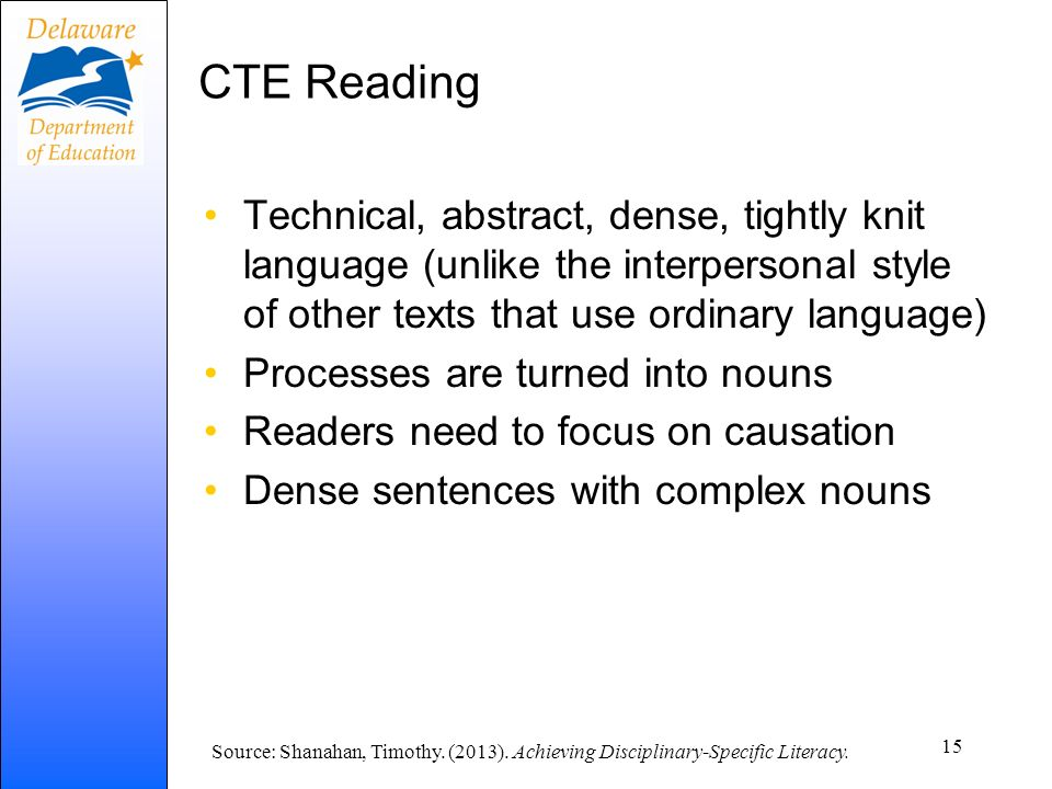 CTE Reading Technical, abstract, dense, tightly knit language (unlike the interpersonal style of other texts that use ordinary language)