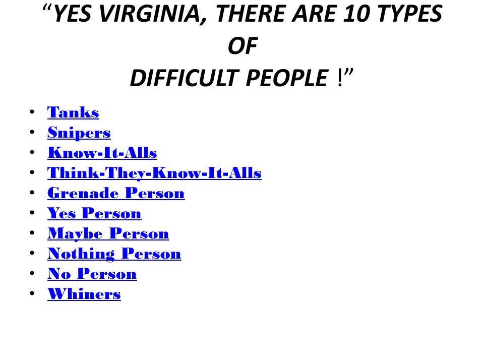 YES VIRGINIA, THERE ARE 10 TYPES OF DIFFICULT PEOPLE !