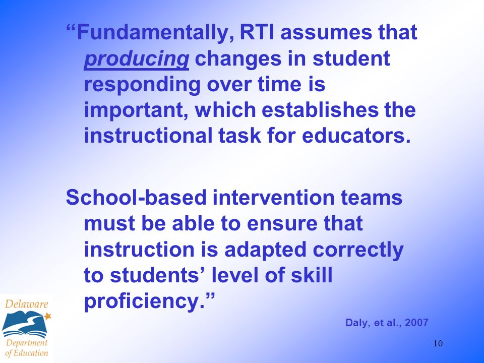 Fundamentally, RTI assumes that producing changes in student responding over time is important, which establishes the instructional task for educators.